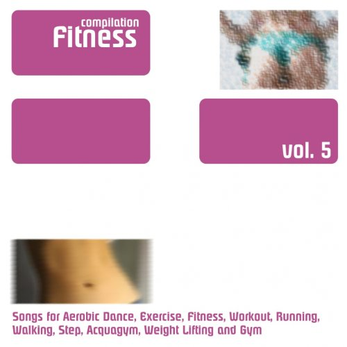 Fitness Compilation, Vol. 5 (Songs for Aerobic Dance, Exercise, Fitness, Workout, Running, Walking, Step, Acquagym, Weight Lifting and Gym)