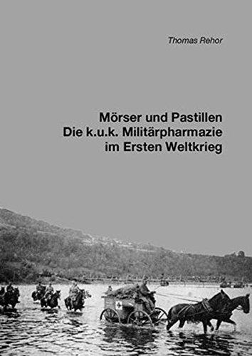 Mörser und Pastillen: Die k.u.k. Militärpharmazie im Ersten Weltkrieg