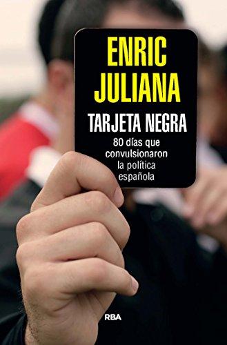 Tarjeta negra: 70 días que convulsionaron la política española (OTROS NO FICCIÓN) eBook: Juliana, Enric: Amazon.es: Tienda Kindle