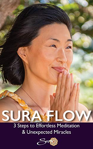 Sura Flow: 3 Steps to Effortless Meditation & Unexpected Miracles (English Edition)