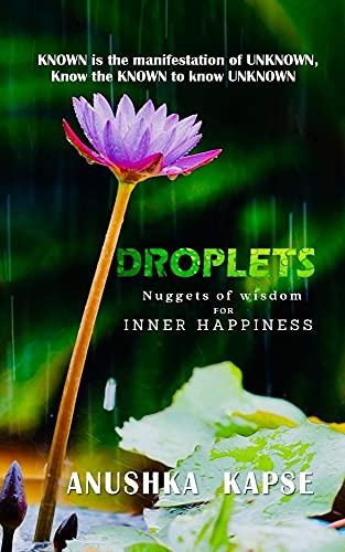 Droplets: KNOWN is the manifestation of UNKNOWN. Know the KNOWN to know UNKNOWN