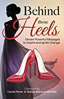 Behind those Heels: Ten Powerful Messages to Inspire and Ignite Change