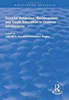 Suicidal Behaviour, Bereavement and Death Education in Chinese Adolescents: Hong Kong Studies