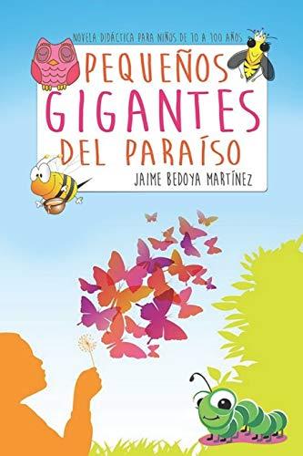 Pequeños gigantes del paraíso: Novela didáctica para niños de 10 a cien años