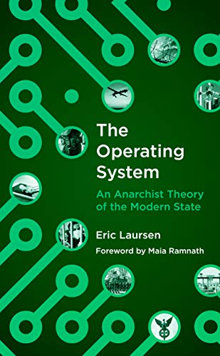 The Operating System: An Anarchist Theory of the Modern State