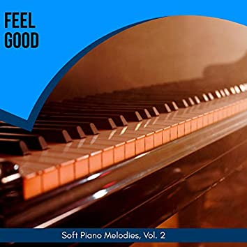 Feel Good - Soft Piano Melodies, Vol. 2