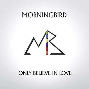 Only Believe in Love
