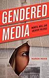 Gendered Media: Women, Men, and Identity Politics (Critical Media Studies: Institutions, Politics, and Culture)