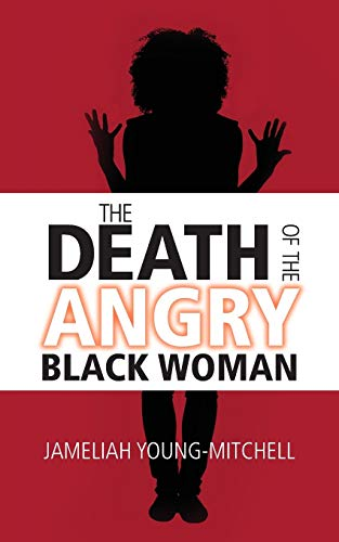 Compare Textbook Prices for The Death of the Angry Black Woman  ISBN 9781943258925 by Young-Mitchell, Jameliah
