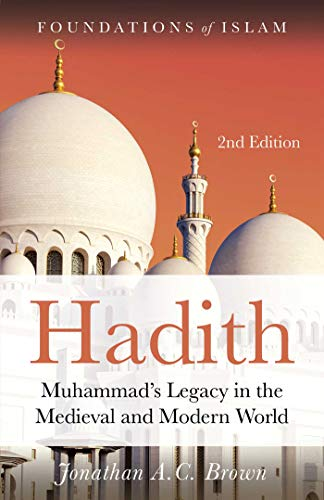 Hadith: Muhammad's Legacy in the Medieval and Modern World (The Foundations of Islam) (English Edition)