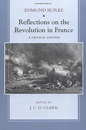 Reflections on the Revolution in France: A Critical Edition by Edmund Burke(2002-03-01)