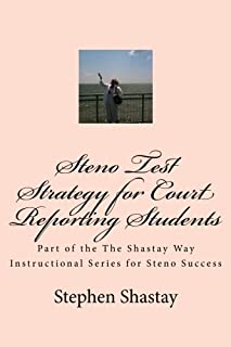 Steno Test Strategy for Court Reporting Students: Part of the The Shastay Way Instructional Series for Steno Success