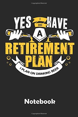 Yes I have a Retirementplan Notebook: Ein Notizbuch für alle Gelegenheiten. Besonders geeignet als Geschenk für Bier Liebhaber. 110 Seiten Liniert.