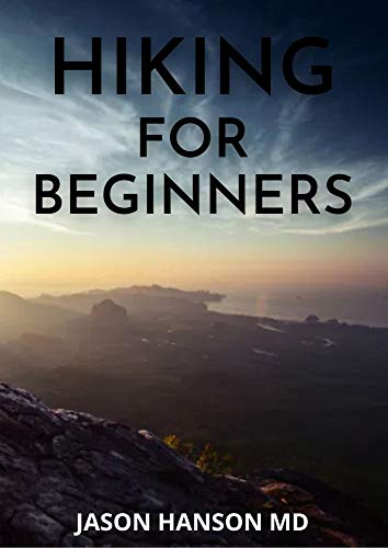 HIKING FOR BEGINNERS: The Complete Guide And Tools And Techniques to Hit the Trail