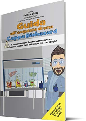Guida all\'acquisto di una Cappa Biohazard: 5 suggerimenti che ti permetteranno di evitare un acquisto errato e rischi biologici per te e i tuoi colleghi! (Italian Edition)