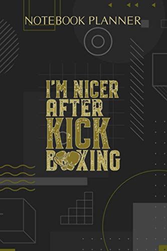 Notebook Planner I m Nicer After Kickboxing Funny Women Kickboxer Workout Pullover: Diary, Finance, Hourly, Hourly, To-Do List, Paycheck Budget, 114 Pages, 6x9 inch