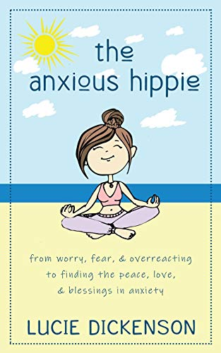 The Anxious Hippie: From worry, fear, & overreacting to finding the peace, love, & blessings in anxiety.
