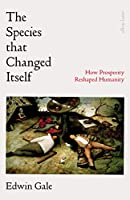 The Species That Changed Itself: How Prosperity Reshaped Humanity