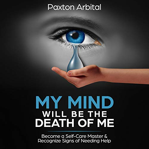My Mind Will Be the Death of Me Audiobook By Paxton Arbital cover art