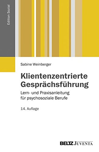 Klientenzentrierte Gesprächsführung: Lern- und Praxisanleitung für psychosoziale Berufe (Edition Sozial)