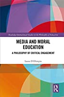 Media and Moral Education: A Philosophy of Critical Engagement (Routledge International Studies in the Philosophy of Education)