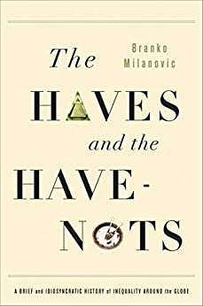 The Haves and the Have-Nots: A Brief and Idiosyncratic History of Global Inequality by [Branko Milanovic]