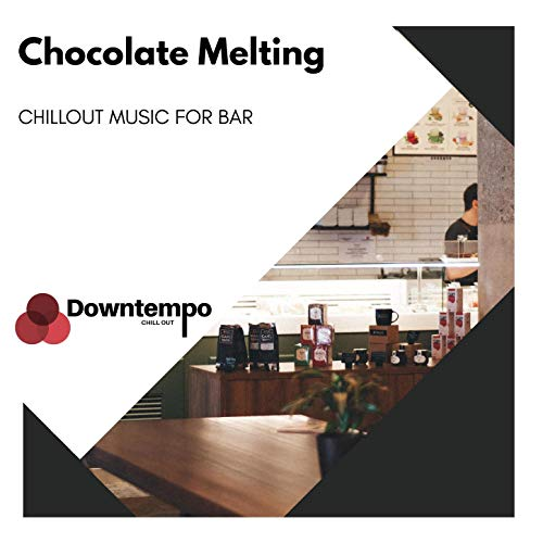 Chocolate Melting: Chillout Music for Bar