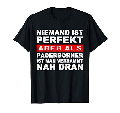 Niemand Ist Perfekt Aber Als Paderborner Nah Dran Stadt T-Shirt