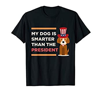 My Dog Is Smarter Than The President Protest Novelty Shirt