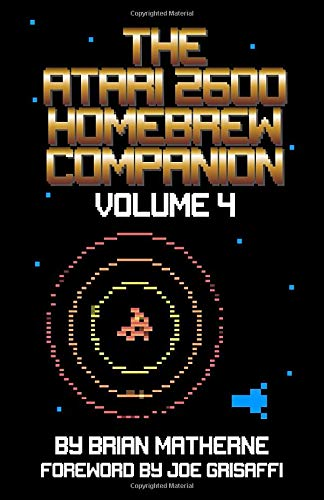 The Atari 2600 Homebrew Companion: Volume 4