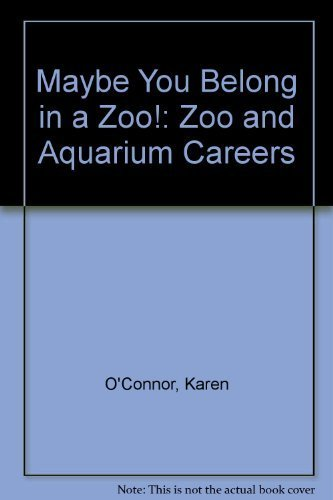 Maybe You Belong in a Zoo!: Zoo and Aquarium Careers