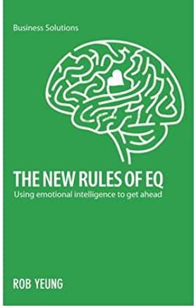[(The New Rules of EQ: Using Emotional Intelligence to Get Ahead )] [Author: Rob Yeung] [Aug-2012]