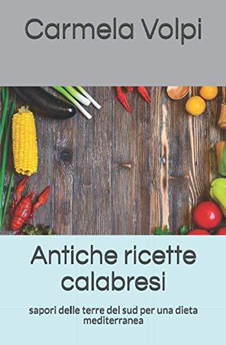 Antiche ricette calabresi: sapori delle terre del sud per una dieta mediterranea