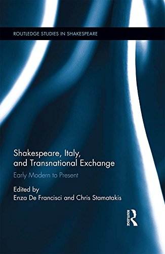 Shakespeare, Italy, and Transnational Exchange: Early Modern to Present (Routledge Studies in Shakespeare Book 20)