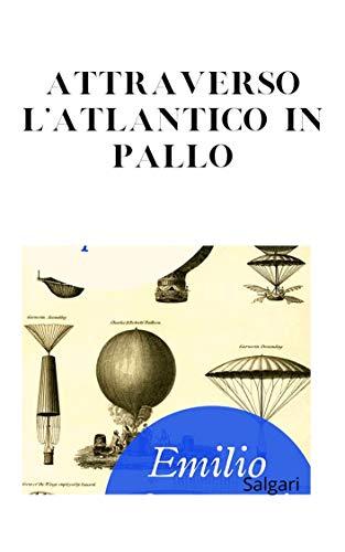 Attraverso l'Atlantico in pallone (Illustrato) (Italian Edition)