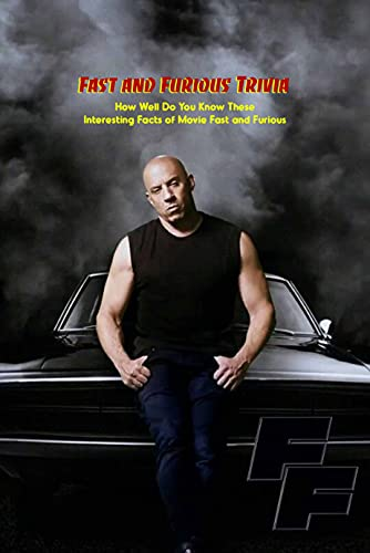 Fast and Furious Trivia: How Well Do You Know These Interesting Facts of Movie Fast and Furious: Fast and Furious Trivia Book (English Edition)