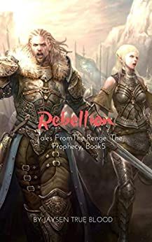 Rebellion: Tales From The Renge: The Prophecy, Book 5 by [Jaysen  True Blood]