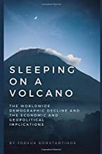 Sleeping on a Volcano: The Worldwide Demographic Decline and the Economic and Geopolitical Implications