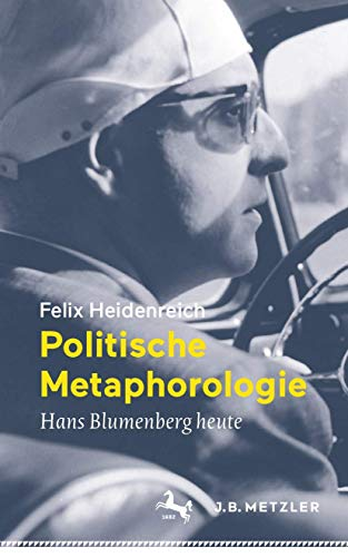 Politische Metaphorologie: Hans Blumenberg heute