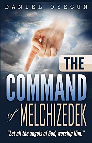 The Command of Melchizedek: Let all the Angels of God, worship HIM (English Edition)