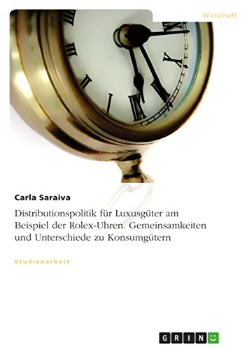 Distributionspolitik für Luxusgüter am Beispiel der Rolex-Uhren. Gemeinsamkeiten und Unterschiede zu Konsumgütern