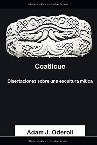 Coatlicue: Disertaciones sobre una escultura mítica (Spanish Edition)