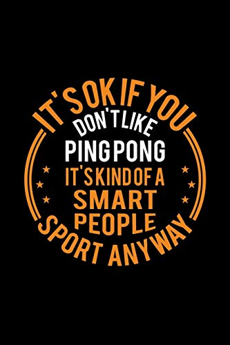 It's Okay If You Don't Like Ping Pong It's Kind Of A Smart People Sport Anyway: Lined Journal, 120 Pages, 6x9 Sizes, Funny Ping Pong Notebook Gift For Ping Pong Player