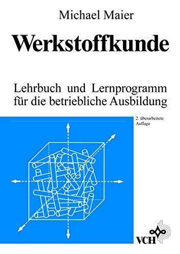 Werkstoffkunde Lehrbuch und Lernprogramm fur die betriebliche Ausbildung: Lehrbuch und Lernprogramm für die betriebliche Ausbildung