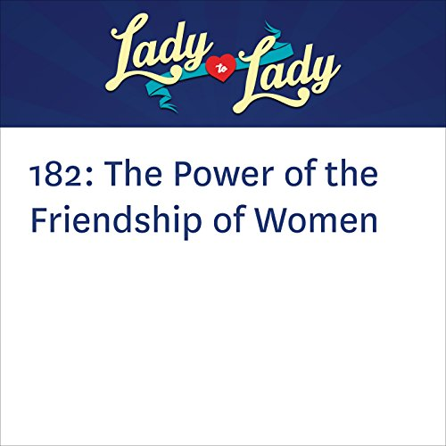 182: The Power of the Friendship of Women audiobook cover art