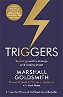Triggers: Sparking positive change and making it last by Marshall Goldsmith Mark Reiter(2016-03-03)