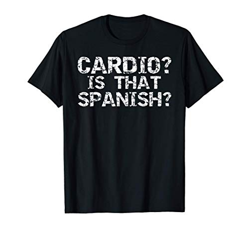 Funny Workout Apparel Distressed Cardio? Is That Spanish? T-Shirt