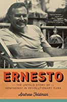 Ernesto: The Untold Story of Hemingway in Revolutionary Cuba