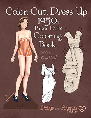 Color, Cut, Dress Up 1950s Paper Dolls Coloring Book, Dollys and Friends Originals: Vintage Fashion History Paper Doll Collection, Adult Coloring Pages with Classic Fifties Style Costumes
