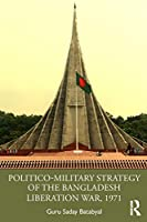 Politico-Military Strategy of the Bangladesh Liberation War, 1971
